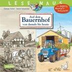 Auf dem Bauernhof von damals bis heute / Lesemaus Bd.154