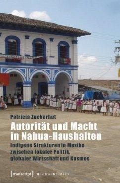 Autorität und Macht in Nahua-Haushalten - Zuckerhut, Patricia