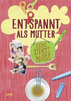 Meine Kunstpause - Entspannt als Mutter - Haubner, Antje; Hahn, Christiane