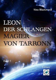 Leon - Der Schlangenmagier von Tarronn (eBook, ePUB) - Blackwood, Sina