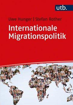 Internationale Migrationspolitik - Hunger, Uwe;Rother, Stefan