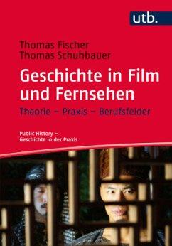 Geschichte in Film und Fernsehen - Fischer, Thomas; Schuhbauer, Thomas