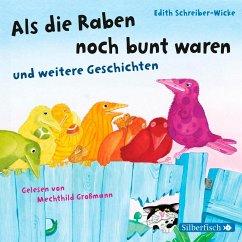 Als die Raben noch bunt waren und weitere Geschichten, 1 Audio-CD - Schreiber-Wicke, Edith