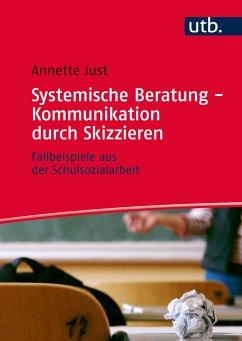 Systemische Beratung - Kommunikation durch Skizzieren - Just, Annette