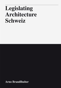 Legislating Architecture Schweiz - Brandlhuber, Arno; Angélil, Marc; Caruso, Adam; Emerson, Tom; Frey, Patrick; Kerez, Christian; Roth, Christopher
