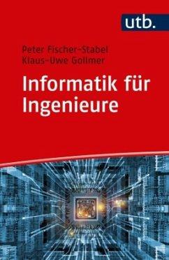 Informatik für Ingenieure - Fischer-Stabel, Peter; Gollmer, Klaus-Uwe