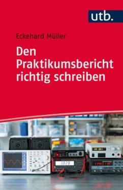Den Praktikumsbericht richtig schreiben - Müller, Eckehard