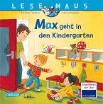 Max geht in den Kindergarten / Lesemaus Bd.18