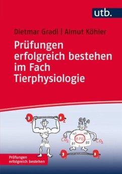 Prüfungen erfolgreich bestehen im Fach Tierphysiologie - Gradl, Dietmar; Köhler, Almut