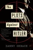 The Plots Against Hitler (eBook, ePUB)