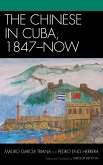 The Chinese in Cuba, 1847-Now (eBook, ePUB)