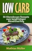 Rezepte ohne Kohlenhydrate - 50 Abendessen Rezepte zum langfristigen Abnehmerfolg (eBook, ePUB)