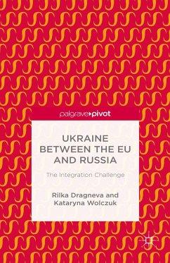 Ukraine Between the EU and Russia: The Integration Challenge (eBook, PDF)