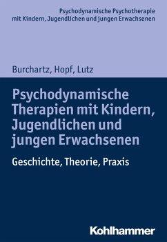 Psychodynamische Therapien mit Kindern, Jugendlichen und jungen Erwachsenen - Hopf, Hans; Burchartz, Arne; Lutz, Christiane