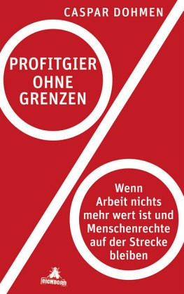 Profitgier ohne Grenzen - Dohmen, Caspar