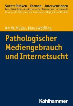 Pathologischer Mediengebrauch und Internetsucht - Müller, Kai W.;Wölfling, Klaus