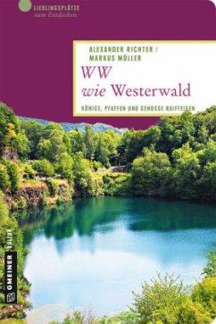 WW wie Westerwald - Richter, Alexander; Müller, Markus