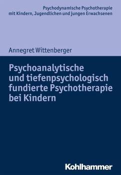 Psychoanalytische und tiefenpsychologisch fundierte Psychotherapie bei Kindern - Wittenberger, Annegret
