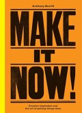 Make It Now!: Creative Inspiration and the Art of Getting Things Done
