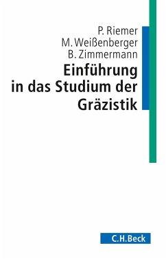 Einführung in das Studium der Gräzistik - Riemer, Peter; Weissenberger, Michael; Zimmermann, Bernhard