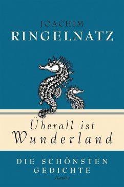 Überall ist Wunderland - Die schönsten Gedichte - Ringelnatz, Joachim