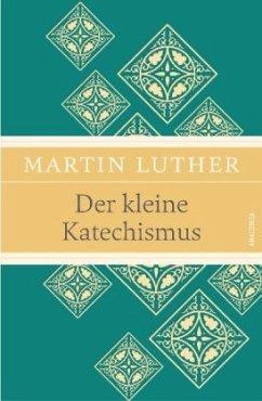 Der kleine Katechismus (Leinen-Ausgabe mit Banderole) - Luther, Martin