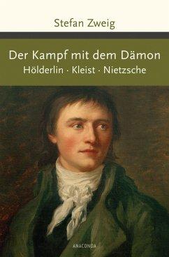 Der Kampf mit dem Dämon. Hölderlin. Kleist. Nietzsche - Zweig, Stefan