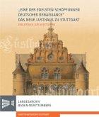 """""""Eine der edelsten Schöpfungen deutscher Renaissance"""": Das Neue Lusthaus zu Stuttgart"""