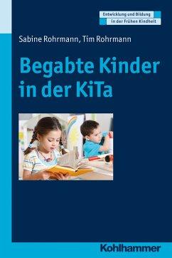 Begabte Kinder in der KiTa - Rohrmann, Sabine; Rohrmann, Tim