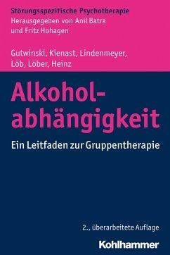 Alkoholabhängigkeit - Gutwinski, Stefan; Kienast, Thorsten; Lindenmeyer, Johannes; Löb, Martin; Löber, Sabine; Heinz, Andreas