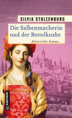 Die Salbenmacherin und der Bettelknabe - Stolzenburg, Silvia
