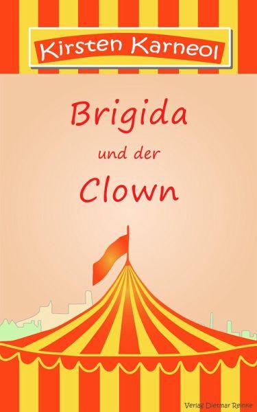 Brigida und der Clown oder die Notwendigkeit der Liebe (eBook, ePUB) - Karneol, Kirsten