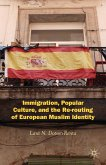 Immigration, Popular Culture, and the Re-routing of European Muslim Identity (eBook, PDF)