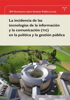 La incidencia de las tecnologías de la información y la comunicación (TIC) en la política y la gestión pública : XIV Seminario sobre Gestión Pública Local, celebrado en Gijón los días 28, 29 y 30 de mayo de 2008 - Seminario sobre Gestión Pública Local