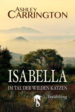 Isabella - Im Tal der wilden Katzen (eBook, ePUB) - Carrington, Ashley
