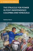 The Struggle for Power in Post-Independence Colombia and Venezuela (eBook, PDF)