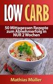Rezepte ohne Kohlenhydrate - 50 Mittagessen Rezepte zum Abnehmerfolg in NUR 2 Wochen (eBook, ePUB)