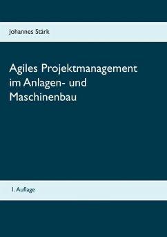 Agiles Projektmanagement im Anlagen- und Maschinenbau (eBook, ePUB)