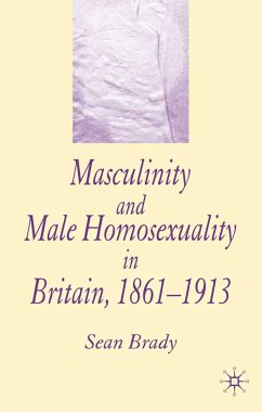 Masculinity and Male Homosexuality in Britain, 1861-1913 (eBook, PDF)