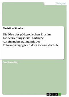 Die Idee des pädagogischen Eros im Landerziehungsheim. Kritische Auseinandersetzung mit der Reformpädagogik an der Odenwaldschule (eBook, PDF)