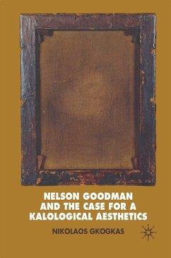 Nelson Goodman and the Case for a Kalological Aesthetics (eBook, PDF) - Gkogkas, N.