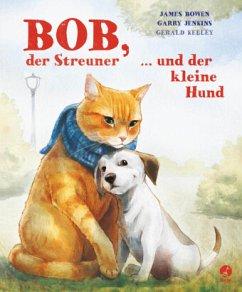 Bob, der Streuner, und der kleine Hund / Bob, der Streuner Bd.2 - Bowen, James; Jenkins, Garry