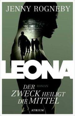 Der Zweck heiligt die Mittel / Leona Bd.2 - Rogneby, Jenny