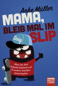 Mama, bleib mal im Slip - Müller, Anke
