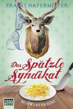 Das Spätzle-Syndikat / Schwaben-Krimi Bd.2 - Hafermeyer, Franz