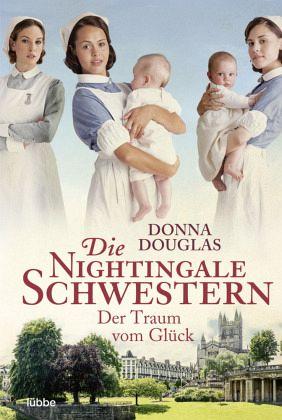 Der Traum vom Glück Die Nightingale Schwestern Bd.4