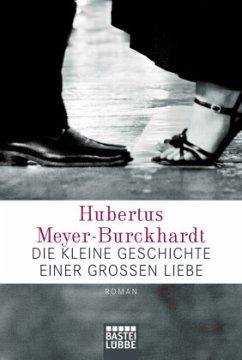 Die kleine Geschichte einer großen Liebe - Meyer-Burckhardt, Hubertus