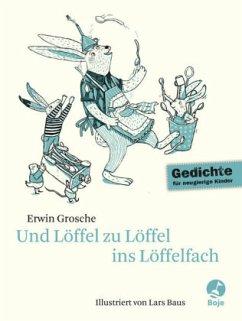 Und Löffel zu Löffel ins Löffelfach - Grosche, Erwin