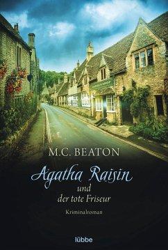 Agatha Raisin und der tote Friseur / Agatha Raisin Bd.8 - Beaton, M. C.