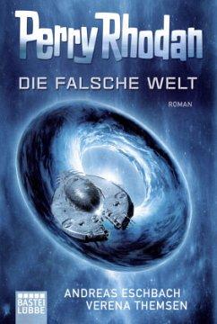 Perry Rhodan - Die falsche Welt - Eschbach, Andreas; Themsen, Verena